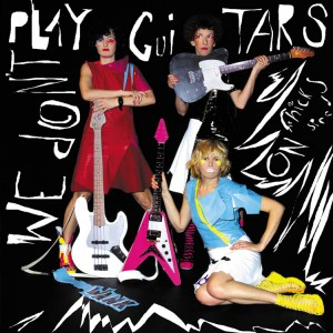 CHICKS ON SPEED - We don't play Guitars Remixes