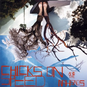 CHICKS ON SPEED & THE NOHEADS - Press the Spacebar