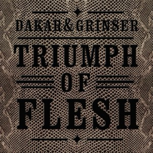 DAKAR&GRINSER - Triumph of Flesh