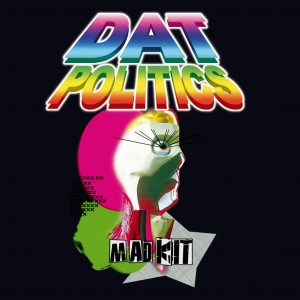 DAT POLITICS - Mad Kit
